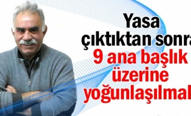Öcalan: Yasa çıktıktan sonra 9 ana başlık üzerine yoğunlaşılmalı