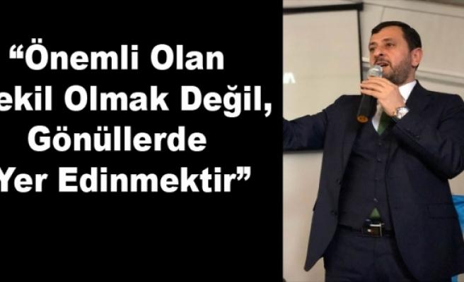 """""""Önemli Olan Vekil Olmak Değil,Gönüllerde Yer Edinmektir"""""""