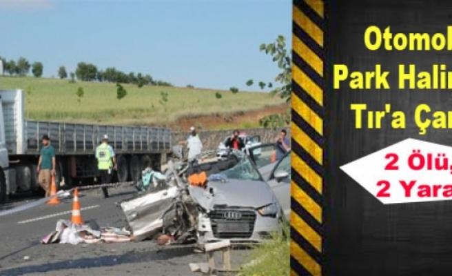 Otomobil, Park Halindeki Tır'a Çarptı: 2 Ölü, 2 Yaralı
