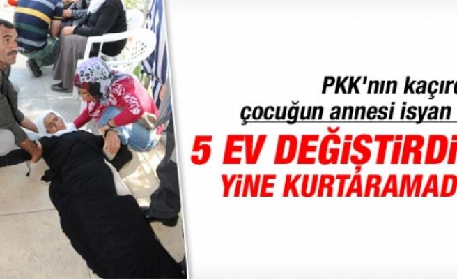 PKK'nın kaçırdığı çocuğun annesi isyan etti