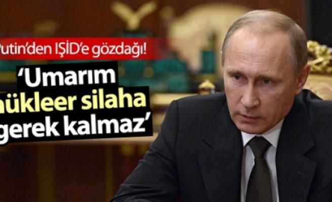Putin: Umarım IŞİD'e karşı nükleer silah kullanmaya gerek kalmaz