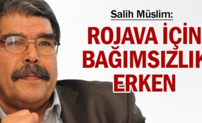 Salih Müslim: Rojava için bağımsızlık erken