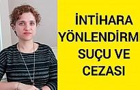 İntihara Yönlendirme Suçu ve Cezası (Azmettirme, Teşvik, Yardım Etme, Kuvvetlendirme)