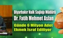 Dr. Aslan: Günde 6 Milyon Adet Ekmek İsraf Ediliyor
