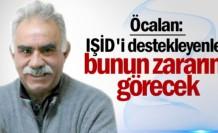 Öcalan: IŞİD'i destekleyenler yarın bunun zararını görecek