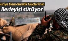 Suriye Demokratik Güçleri'nin ilerleyişi sürüyor