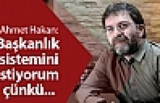 Ahmet Hakan: Başkanlık sistemini istiyorum çünkü...