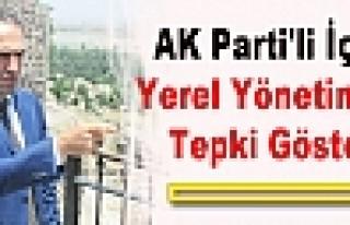 AK Parti'li İçten Yerel Yönetimlere Tepki Gösterdi