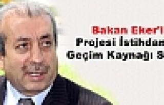 Bakan Eker'in Projesi İstihdam ve Geçim Kaynağı...
