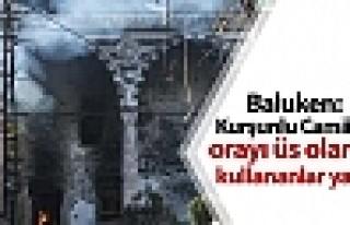 Baluken: Kurşunlu Camii'ni, orayı üs olarak kullananlar...
