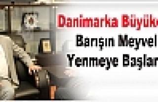 Danimarka Büyükelçisi: Barışın Meyveleri Yenmeye...