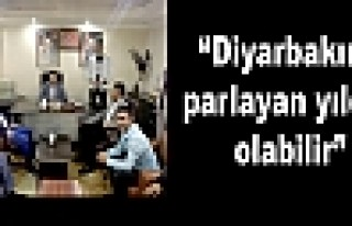 """""""Diyarbakır,  parlayan yıldız olabilir"""""""