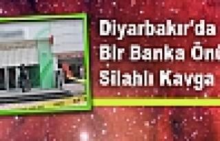 Diyarbakır'da Bir Banka Önünde Silahlı Kavga