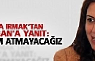 Irmak'tan Erdoğan'a yanıt: Geri adım atmayacağız