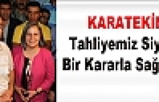 Karatekin: Tahliyemiz Siyasi Bir Kararla Sağlandı