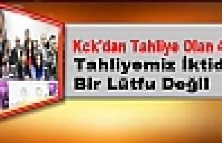Kck'dan Tahliye Olan 48 Kişi: Tahliyemiz İktidarın...