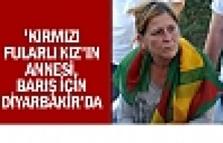 'Kırmızı Fularlı Kız'ın Annesi Diyarbakır'da