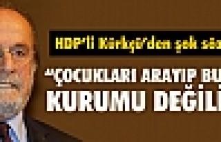 """KÜRKÇÜ: """"BİZ ÇOCUKLARI ARAYIP BULMA KURUMU..."""