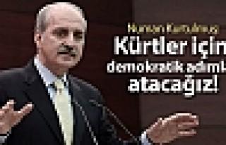 Numan Kurtulmuş: Kürtler için demokratik adımlar...