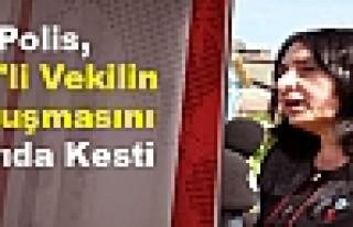 Polis, BDP'li Vekilin Konuşmasını Yarıda Kesti