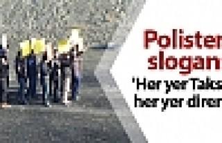 Polis tatbikatında 'Her yer Taksim, her yer direniş'...