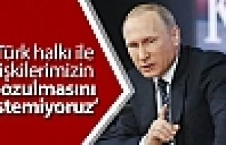 Putin: Türk halkı ile ilişkilerimizin bozulmasını...