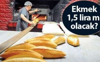 Ekmek 1,5 lira mı olacak?