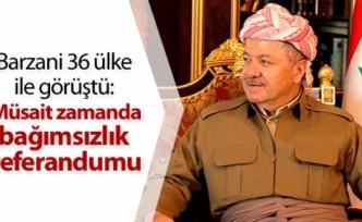 Barzani 36 ülke ile görüştü: 'Müsait zamanda' bağımsızlık referandumu!