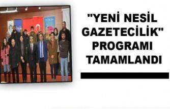 """""""YENİ NESİL GAZETECİLİK"""" PROGRAMI TAMAMLANDI"""